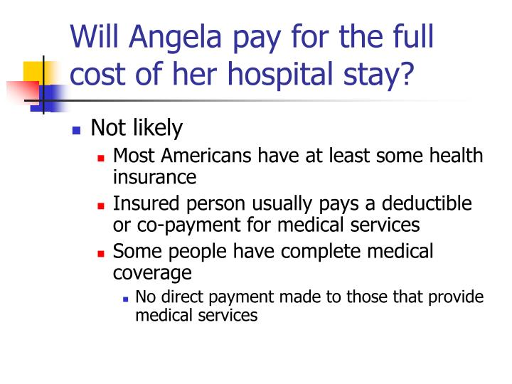 Will Angela pay for the full cost of her hospital stay?