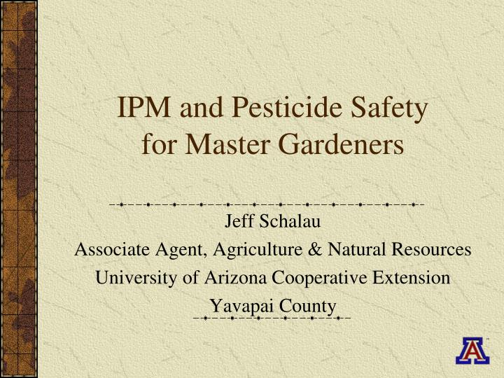 Ipm and pesticide safety for master gardeners