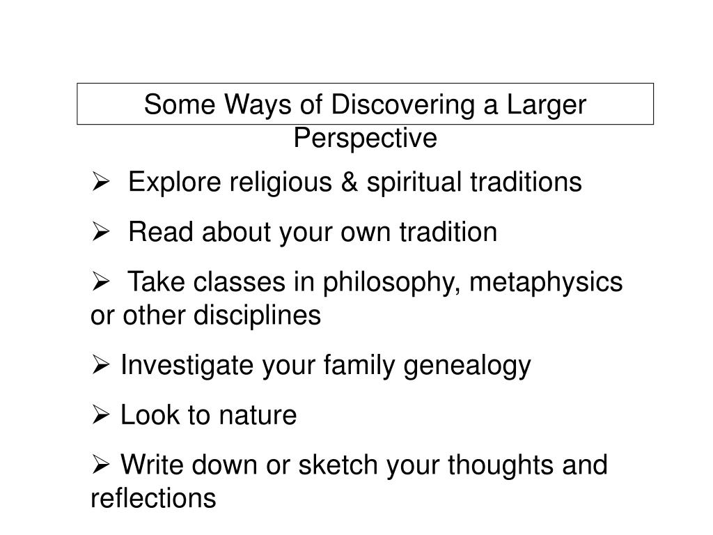 Some Ways of Discovering a Larger Perspective