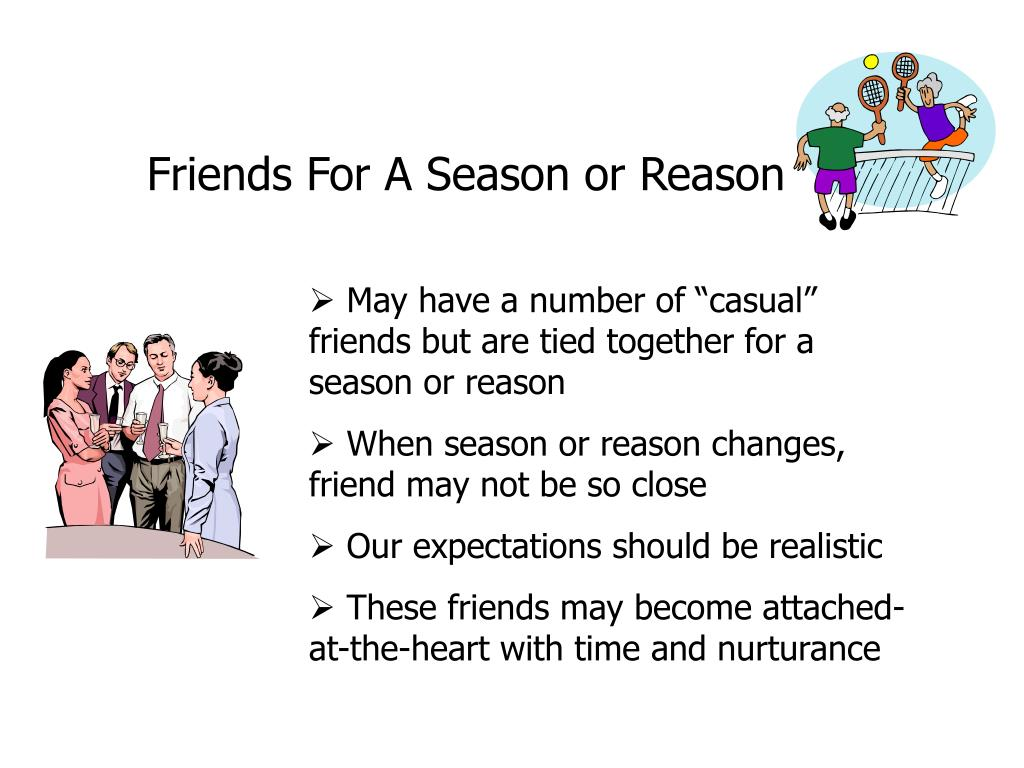 Friends For A Season or Reason
