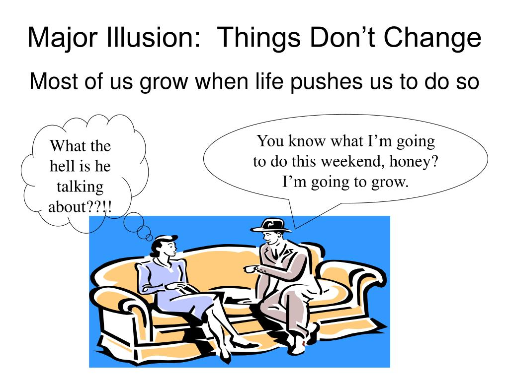 Major Illusion:  Things Don't Change