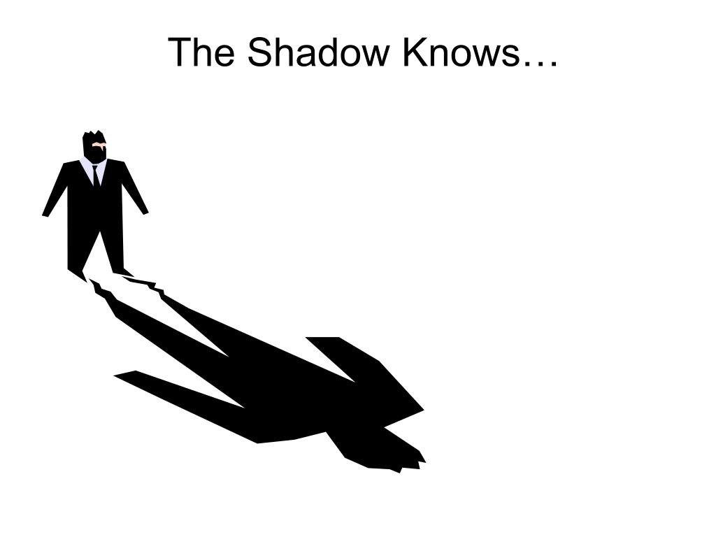 The Shadow Knows…