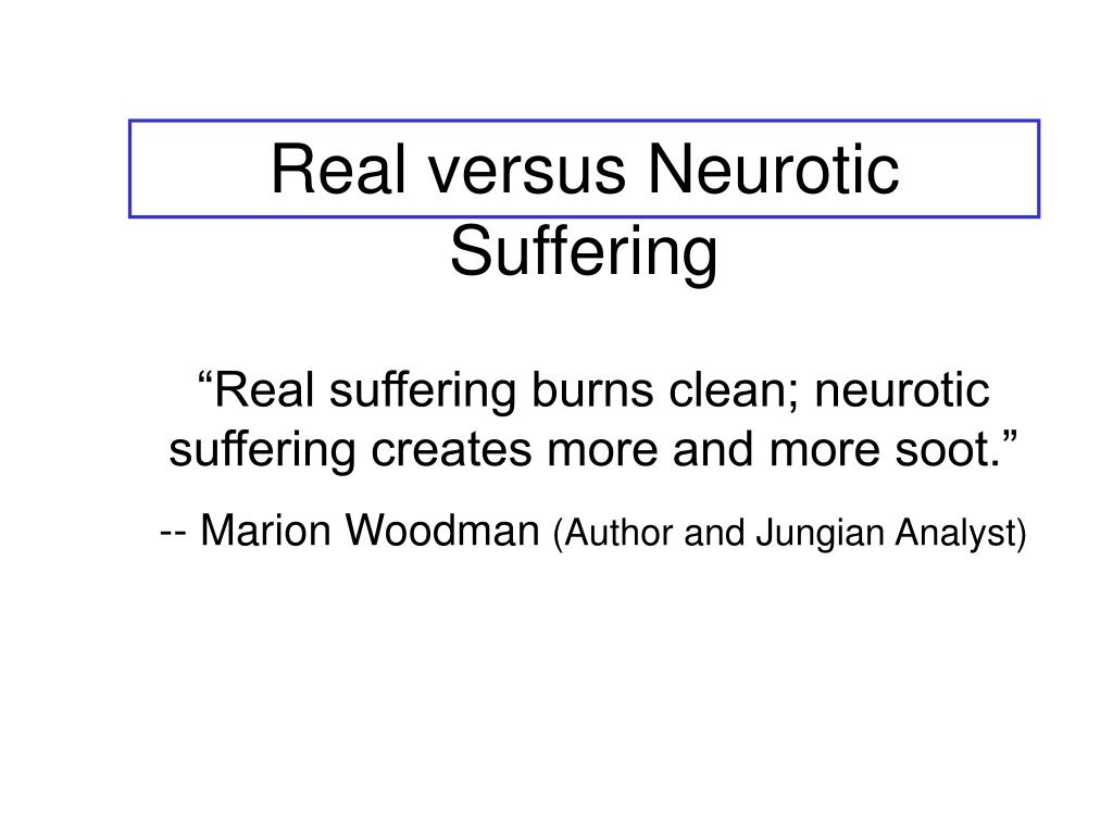 Real versus Neurotic Suffering