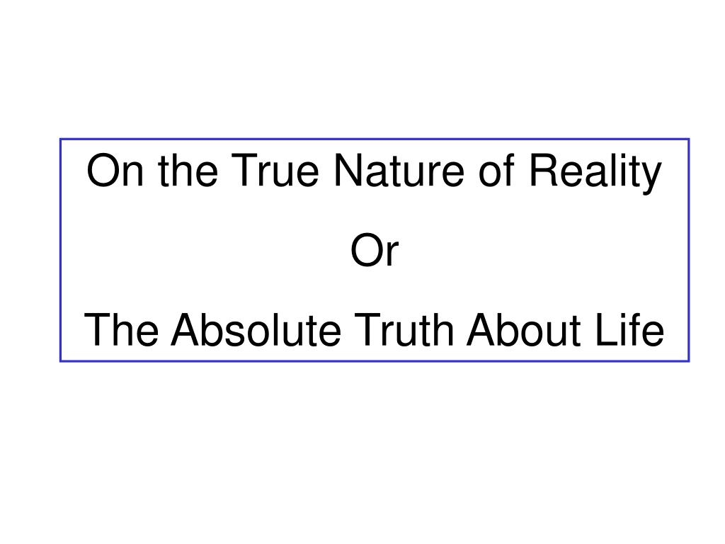 On the True Nature of Reality