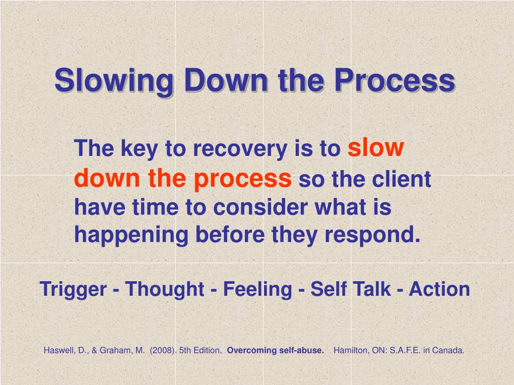 Slowing Down the Process