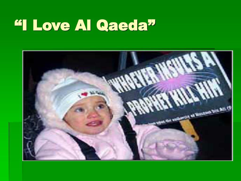 """I Love Al Qaeda"""