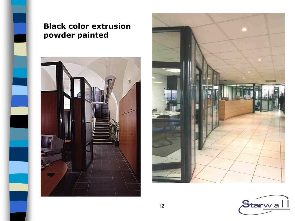 Black color extrusion powder painted