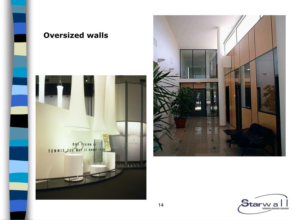 Oversized walls