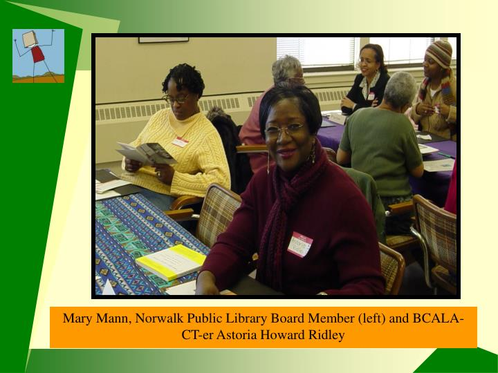 Mary Mann, Norwalk Public Library Board Member and CT BCALAer Astoria Ridley