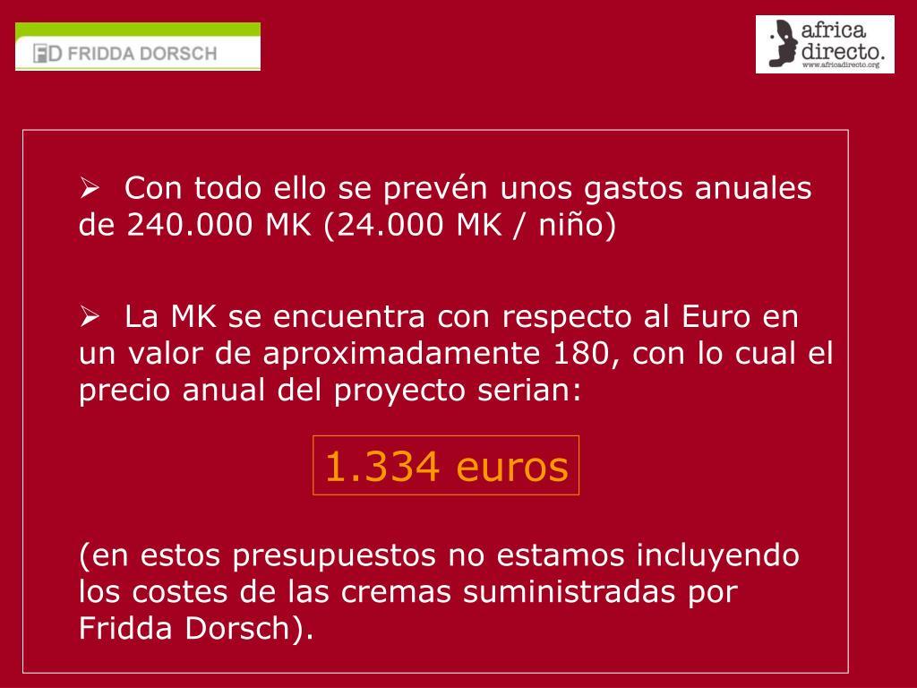 Con todo ello se prevén unos gastos anuales de 240.000 MK (24.000 MK / niño)