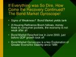 if everything was so dire how come the recovery continued the bond market gyroscope