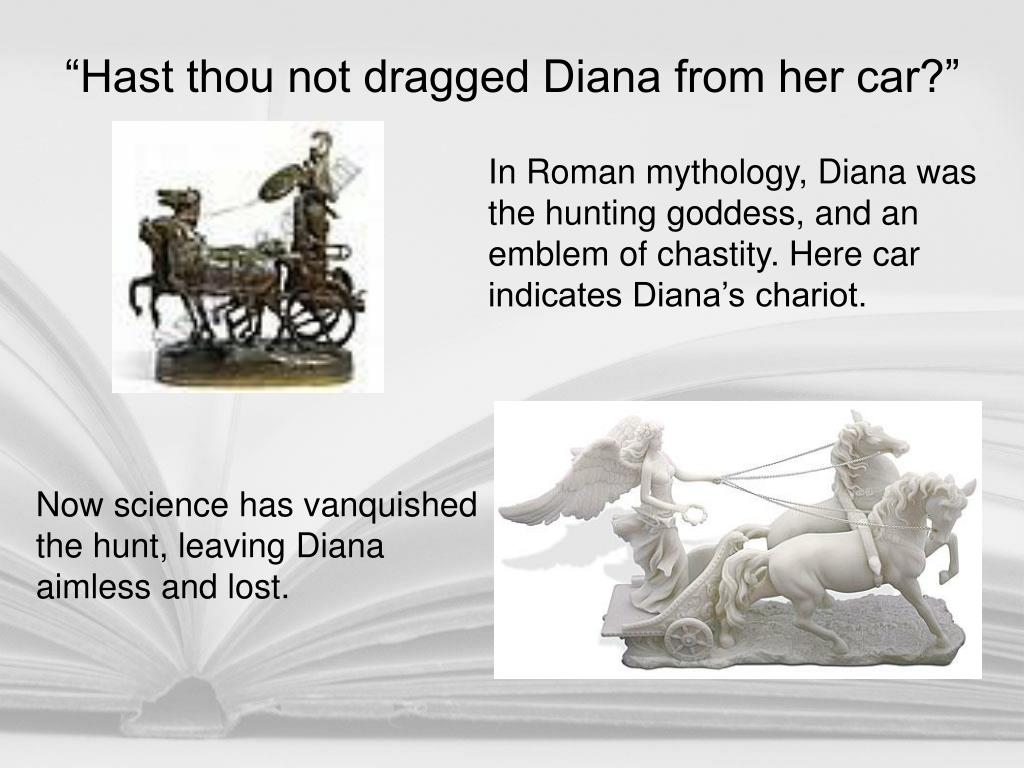 """Hast thou not dragged Diana from her car?"""