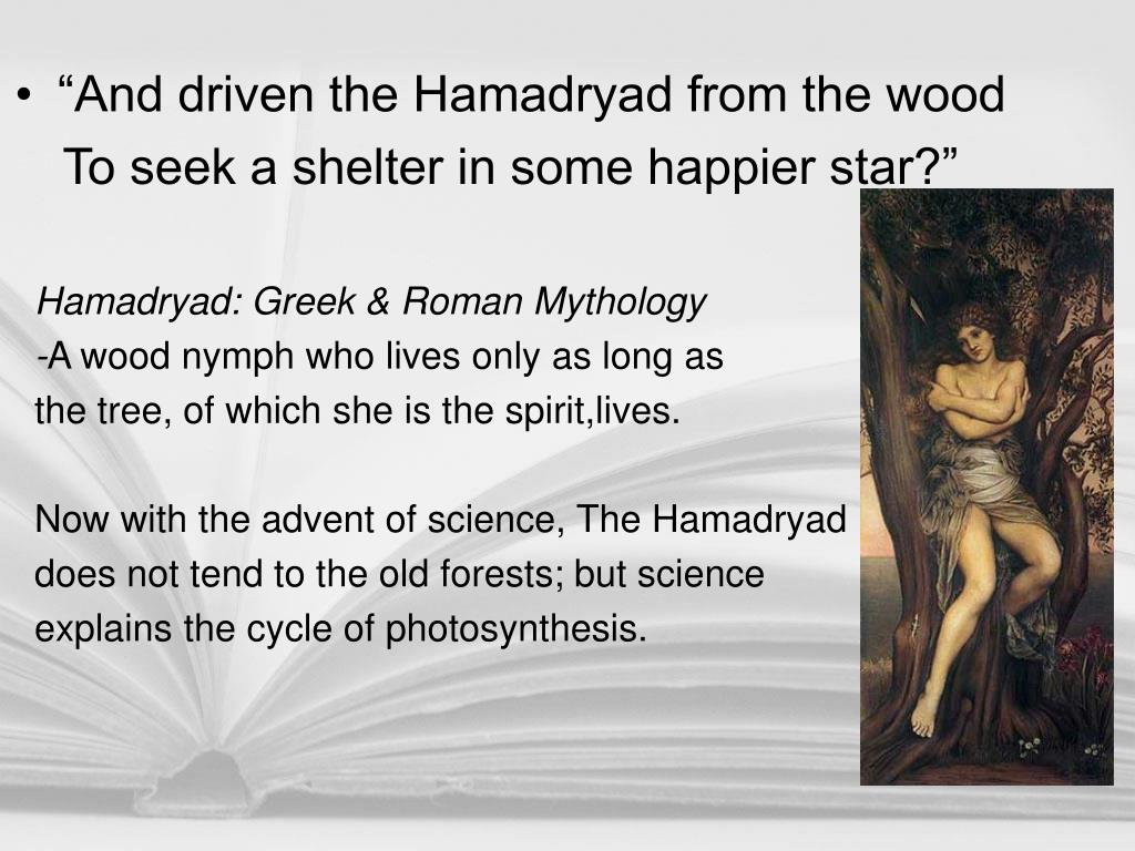 """And driven the Hamadryad from the wood"