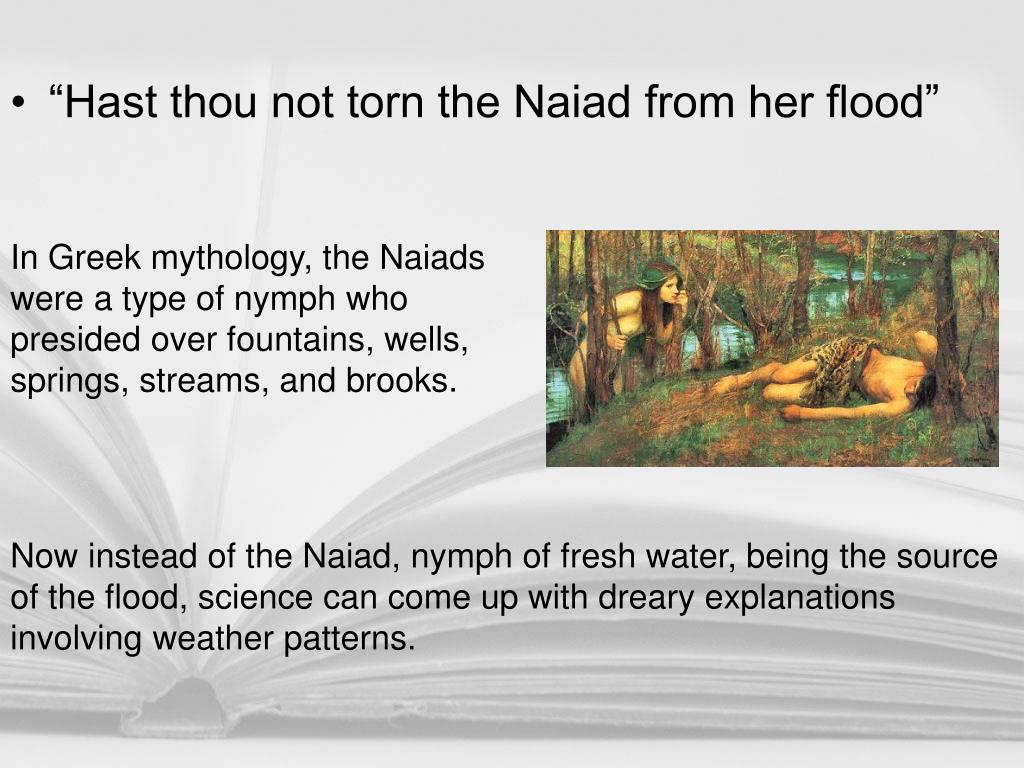 """Hast thou not torn the Naiad from her flood"""