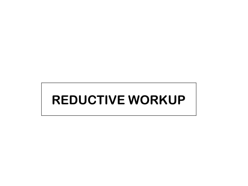 REDUCTIVE WORKUP