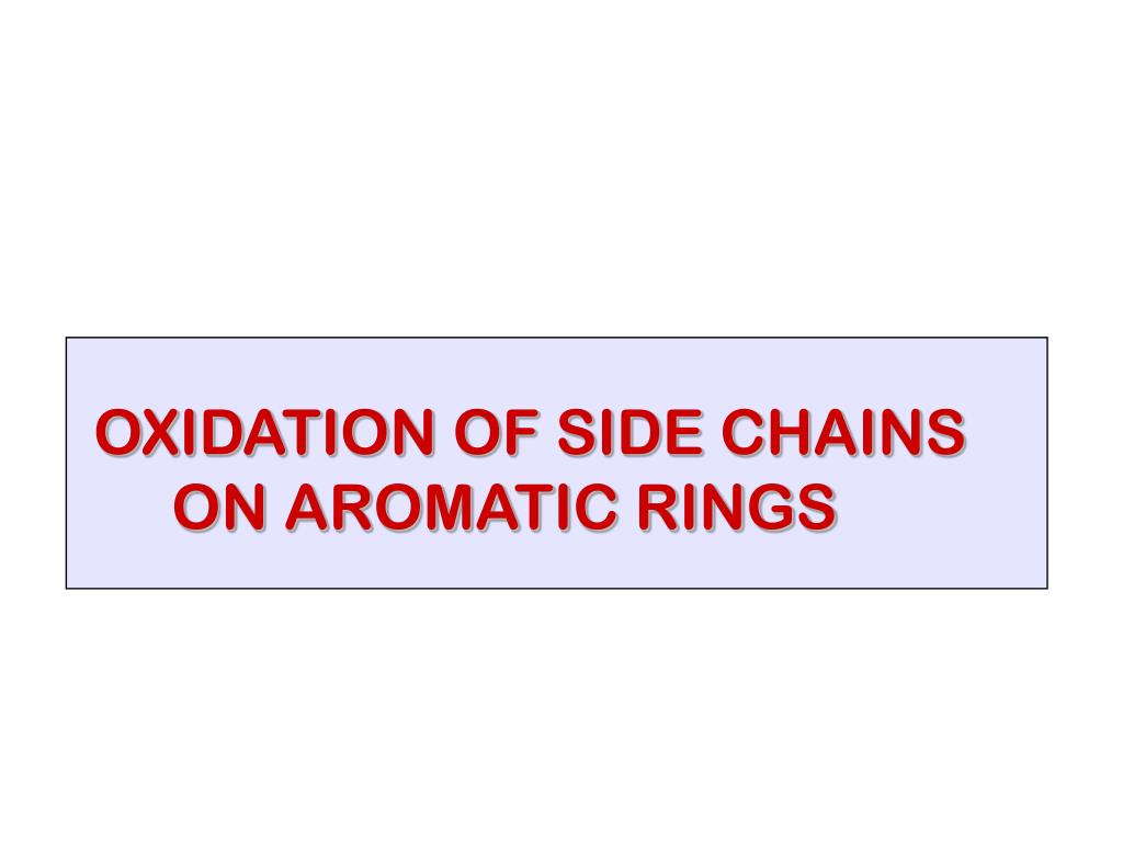 OXIDATION OF SIDE CHAINS
