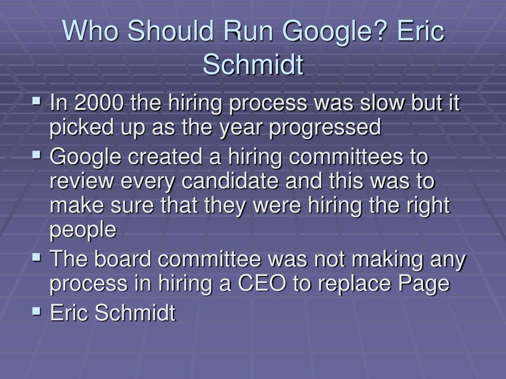Who Should Run Google? Eric Schmidt
