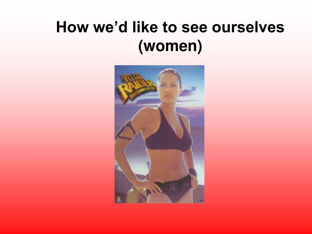 How we'd like to see ourselves (women)