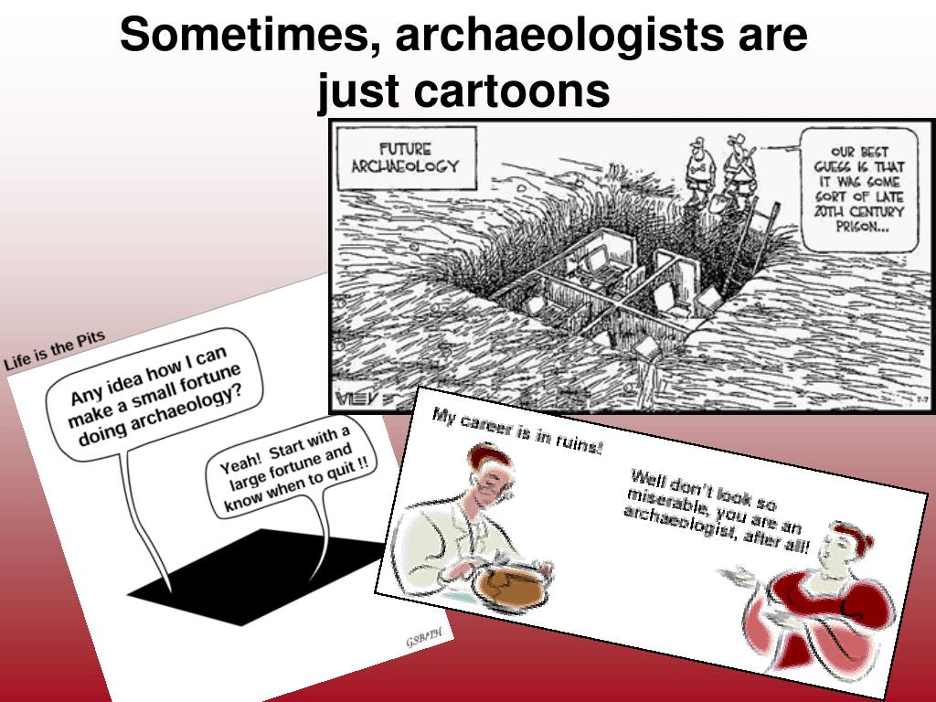 Sometimes, archaeologists are just cartoons