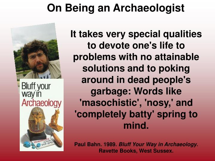 On Being an Archaeologist