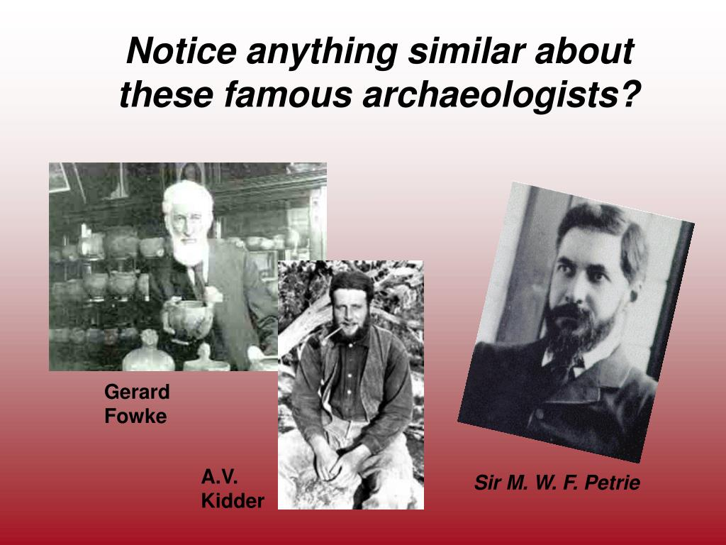 Notice anything similar about these famous archaeologists?