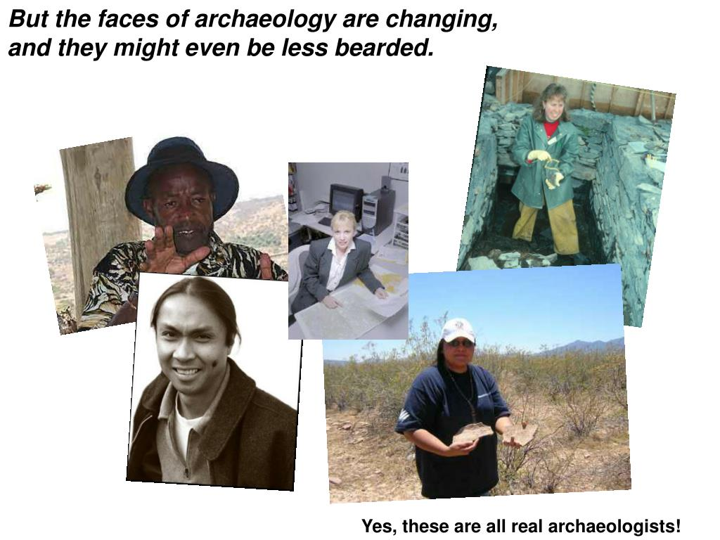 But the faces of archaeology are changing, and they might even be less bearded.