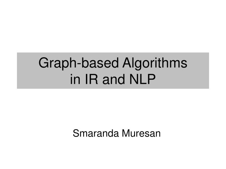 Graph based algorithms in ir and nlp