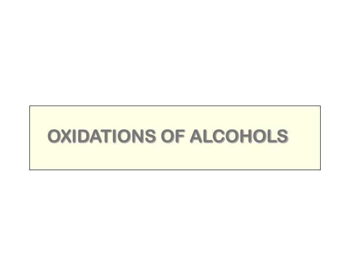 OXIDATIONS OF ALCOHOLS