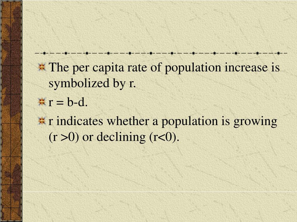 The per capita rate of population increase is symbolized by r.