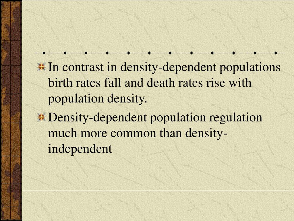In contrast in density-dependent populations birth rates fall and death rates rise with population density.