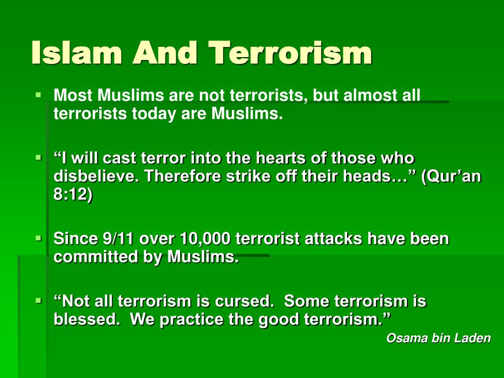 Most Muslims are not terrorists, but almost all terrorists today are Muslims.