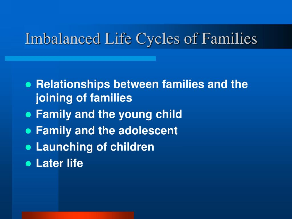 Imbalanced Life Cycles of Families