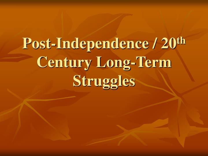 Post independence 20 th century long term struggles