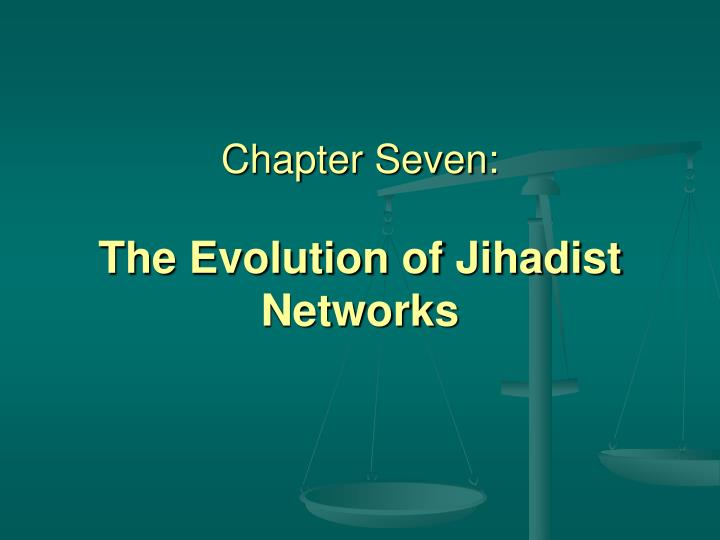 Chapter seven the evolution of jihadist networks