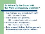 so where do we stand with the work delinquency question