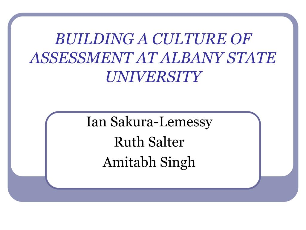 BUILDING A CULTURE OF ASSESSMENT AT ALBANY STATE UNIVERSITY