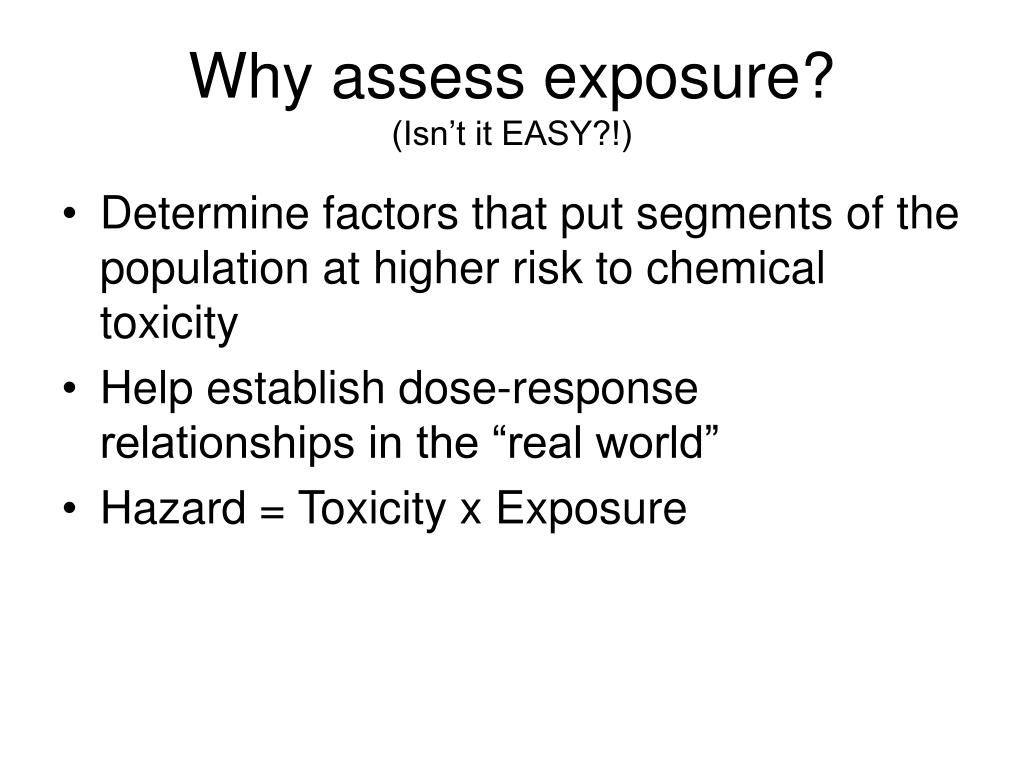 Why assess exposure?