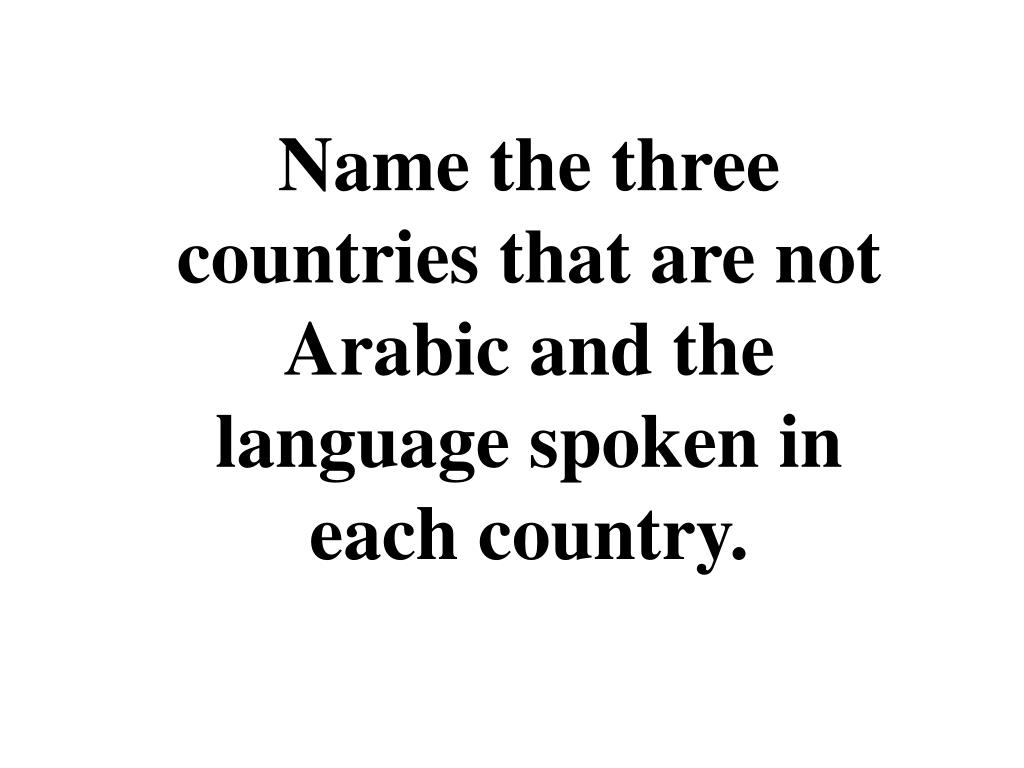 Name the three countries that are not Arabic and the language spoken in each country.