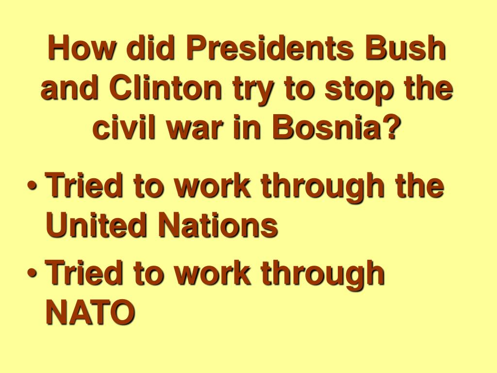 How did Presidents Bush and Clinton try to stop the civil war in Bosnia?