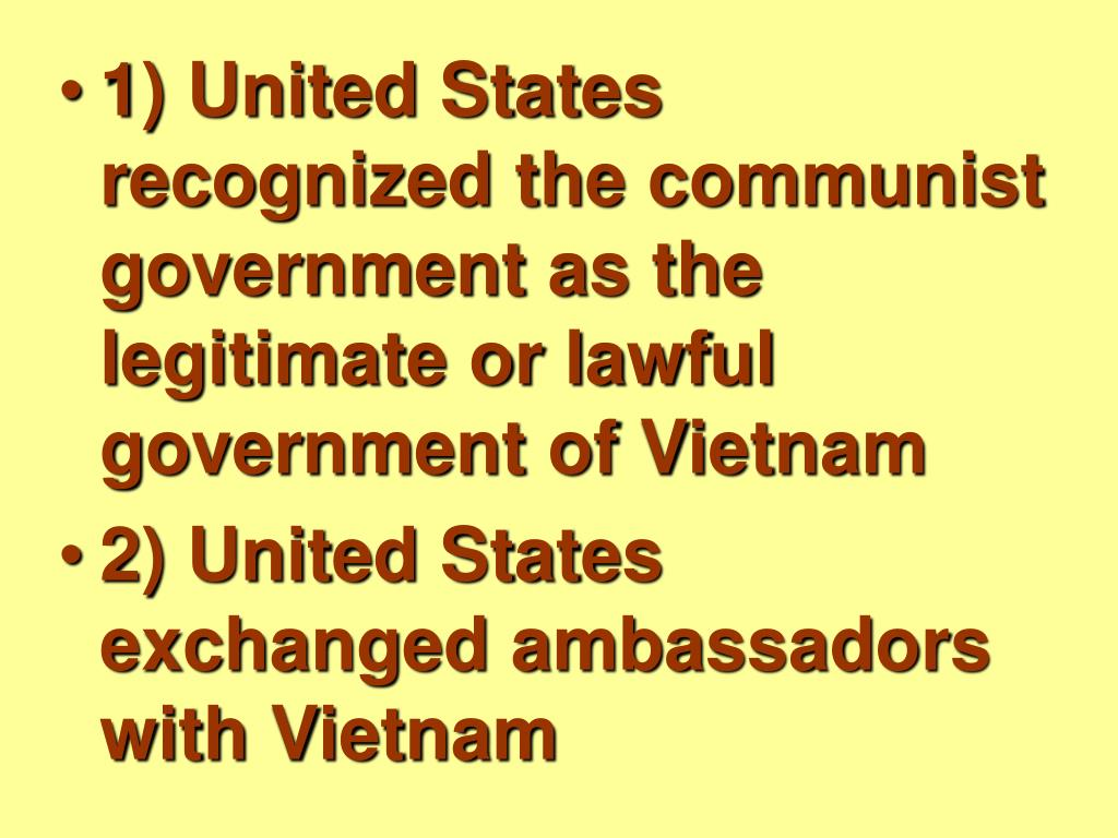 1) United States recognized the communist government as the legitimate or lawful government of Vietnam