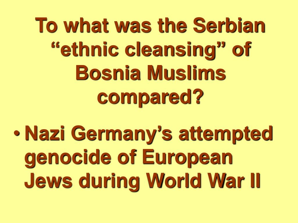 """To what was the Serbian """"ethnic cleansing"""" of Bosnia Muslims compared?"""