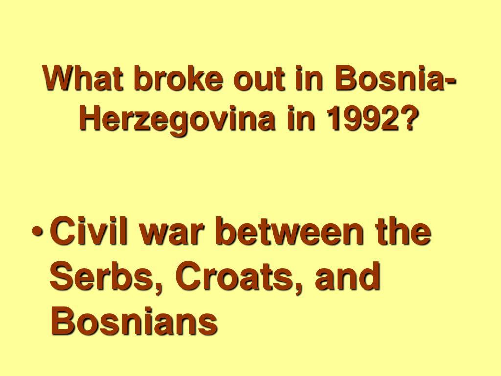 What broke out in Bosnia-Herzegovina in 1992?