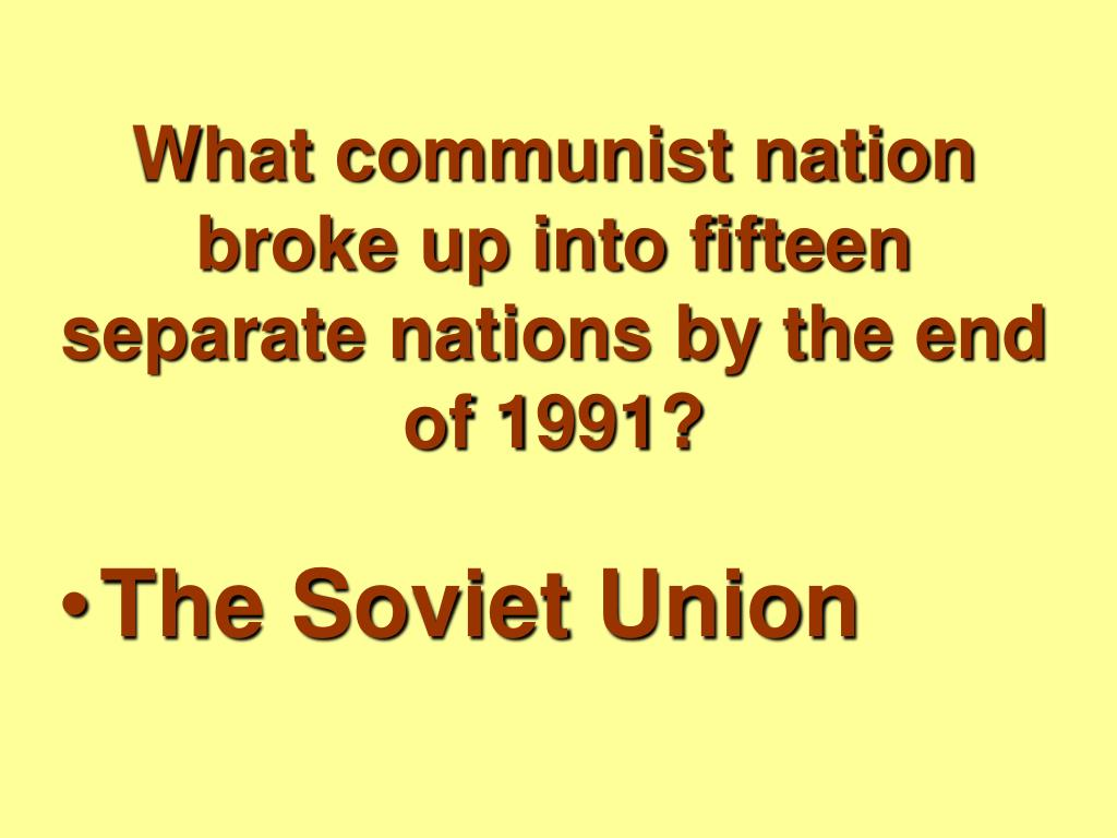 What communist nation broke up into fifteen separate nations by the end of 1991?