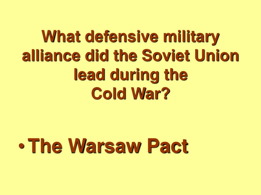 What defensive military alliance did the Soviet Union lead during the
