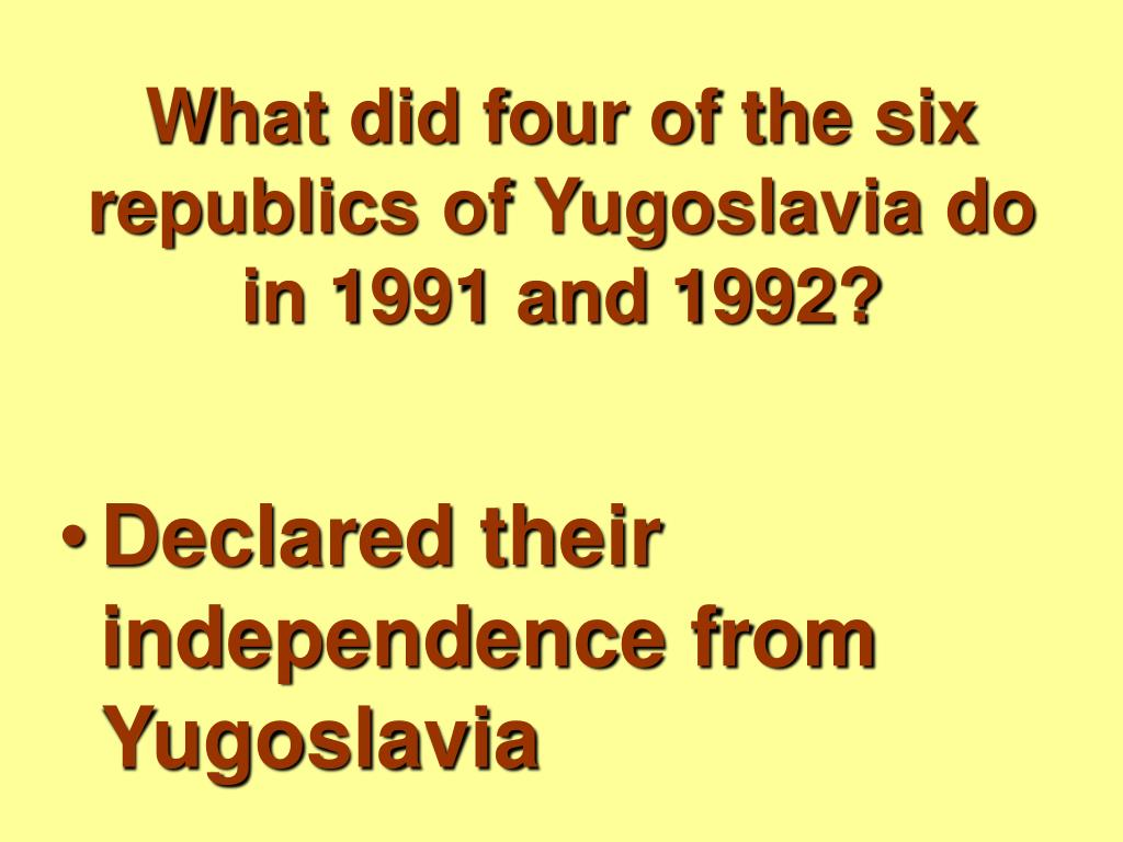 What did four of the six republics of Yugoslavia do in 1991 and 1992?