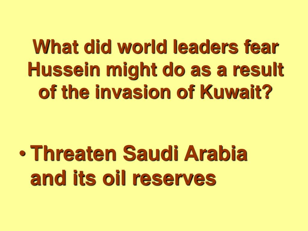 What did world leaders fear Hussein might do as a result of the invasion of Kuwait?