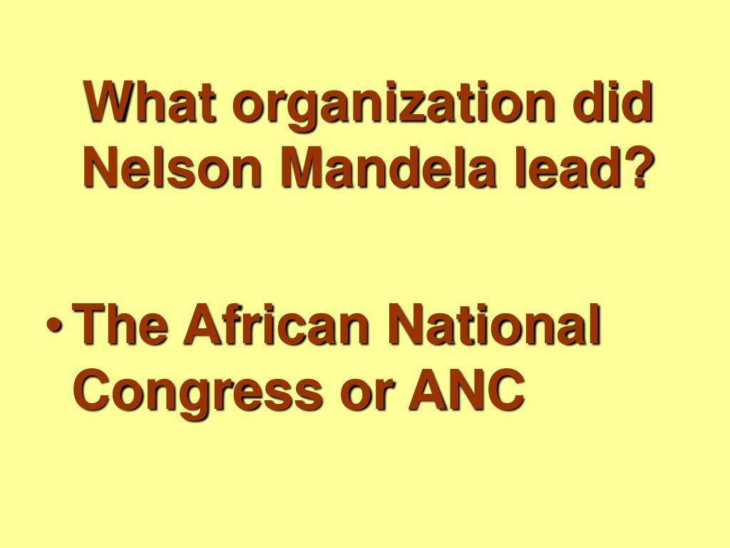 What organization did Nelson Mandela lead?