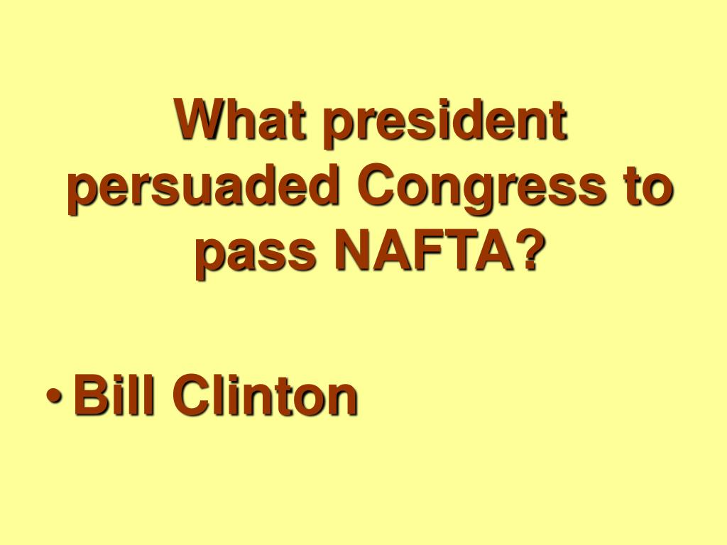 What president persuaded Congress to pass NAFTA?