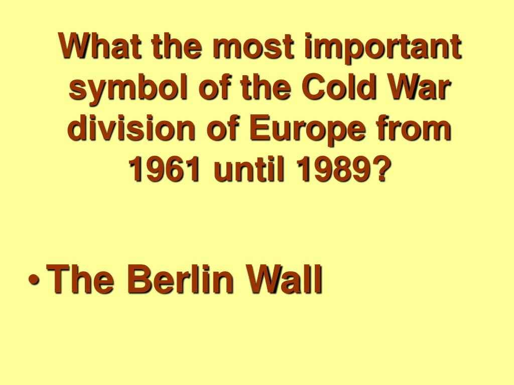 What the most important symbol of the Cold War division of Europe from 1961 until 1989?