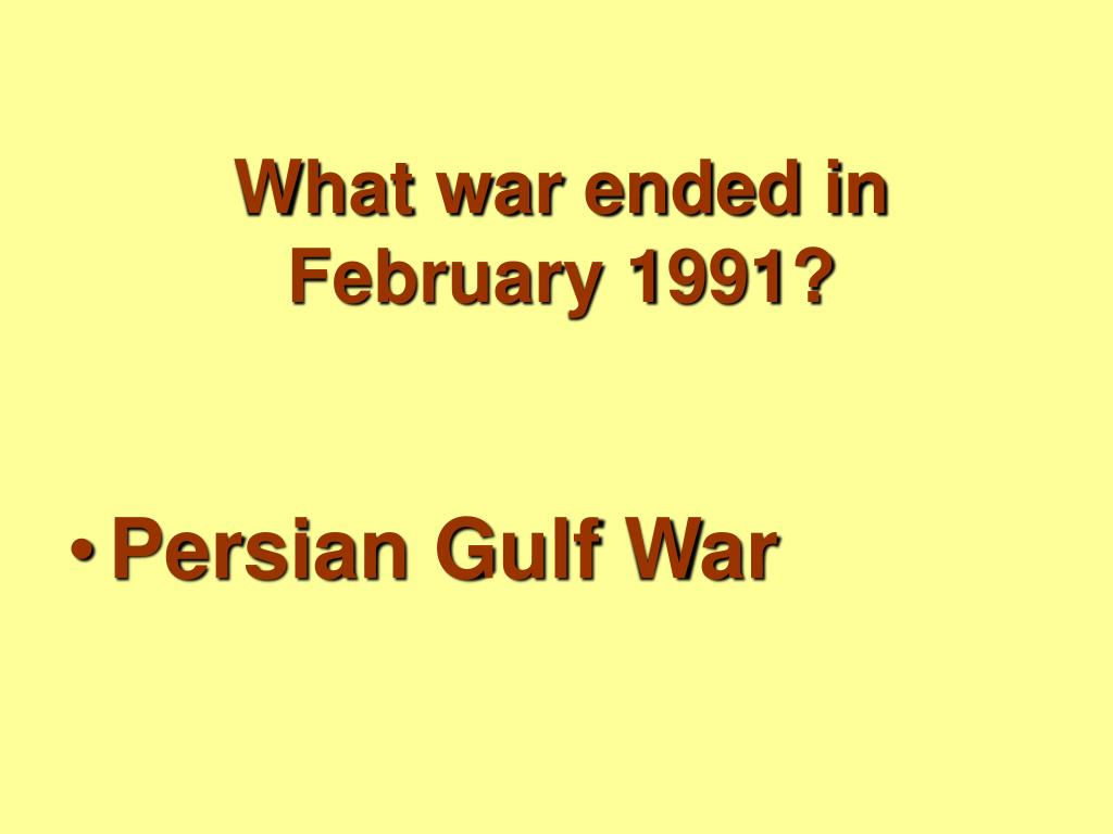 What war ended in February 1991?